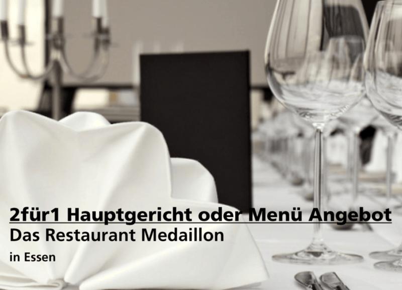 2für1 Hauptgericht oder Menü - Das Restaurant Medaillon - Nach Ausdruck maximal 30 Tage gültig!!!