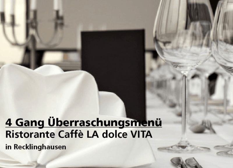 4 Gang Überraschungsmenü - Ristorante Caffè LA dolce VITA - Nach Ausdruck maximal 30 Tage gültig!!!