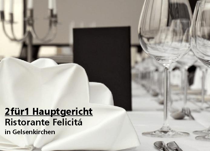 2für1 Gutschein Hauptgericht - Ristorante Felicitá in Gelsenkirchen