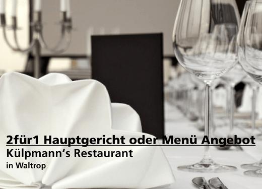 2für1 Hauptgericht oder Menü Angebot -  Külpmann's Restaurant - Nach Ausdruck maximal 30 Tage gültig!