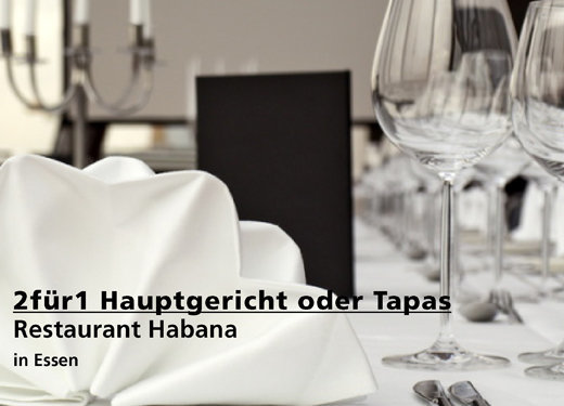 2für1 Gutschein für Hauptgerichte oder Tapas  - Habana (BAR · RESTAURANT · CLUB) in Essen